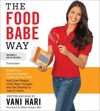 Food Babe Way: Break Free from the Hidden Toxins in Your Food and Lose Weight, Look Years Younger, and Get Healthy in Just 21 Days!, Vani Hari