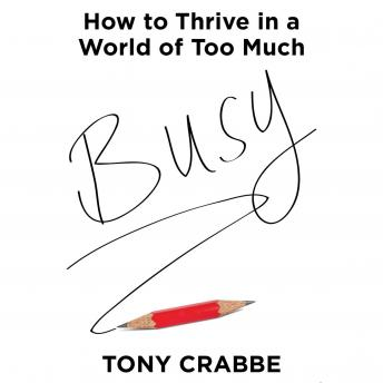 Busy: How to Thrive in a World of Too Much, Tony Crabbe