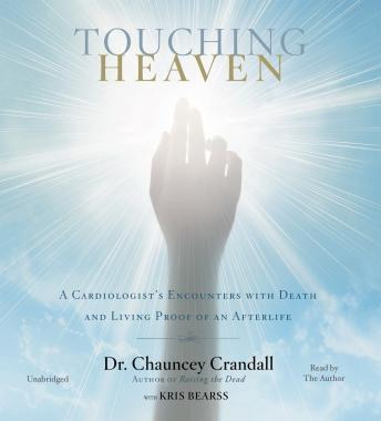 Touching Heaven: A Cardiologist's Encounters with Death and Living Proof of an Afterlife, Chauncey Crandall