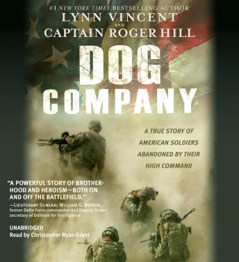 Dog Company: A True Story of American Soldiers Abandoned by Their High Command, Roger Hill, Lynn Vincent
