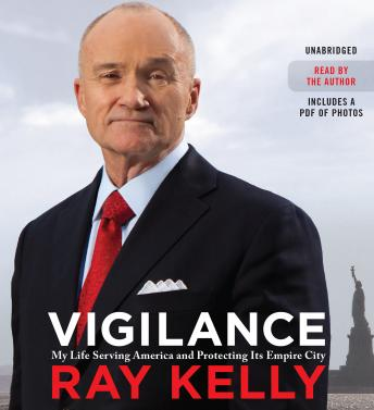 Vigilance: My Life Serving America and Protecting Its Empire City, Ray Kelly