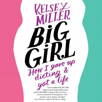 Big Girl: How I Gave Up Dieting and Got a Life, Kelsey Miller