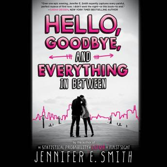 Hello, Goodbye, and Everything in Between, Jennifer E. Smith