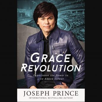 Grace Revolution: Experience the Power to Live Above Defeat, Joseph Prince