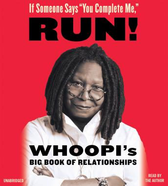 Download If Someone Says 'You Complete Me,' RUN!: Whoopi's Big Book of Relationships by Whoopi Goldberg