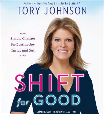 Shift for Good: Simple Changes for Lasting Joy Inside and Out, Tory Johnson