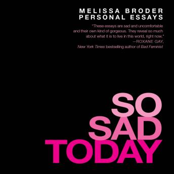 So Sad Today: Personal Essays, Melissa Broder