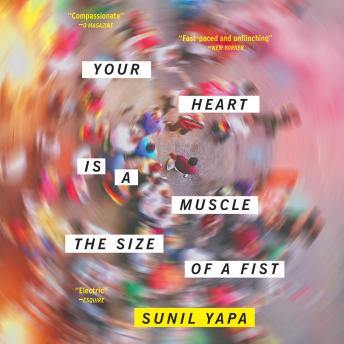Your Heart Is a Muscle the Size of a Fist, Sunil Yapa
