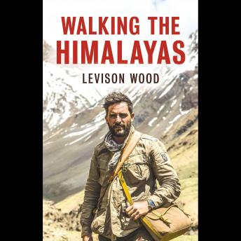 Download Walking The Himalayas by Levison Wood