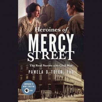 Heroines of Mercy Street, Pamela D. Toler, Ph.D.