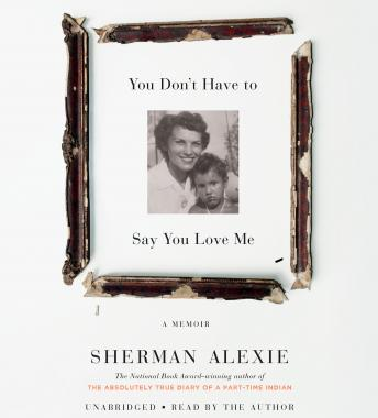 Download You Don't Have to Say You Love Me: A Memoir by Sherman Alexie