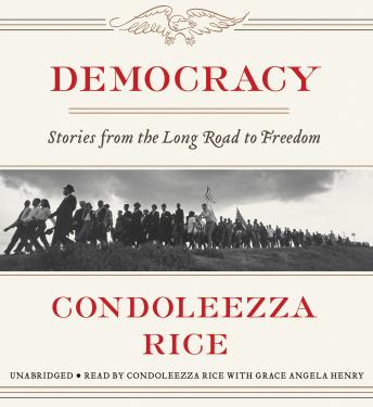 Democracy: Stories from the Long Road to Freedom, Condoleezza Rice