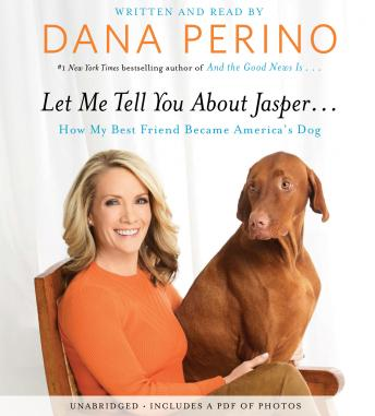 Let Me Tell You about Jasper . . .:How My Best Friend Became America's Dog, Dana Perino