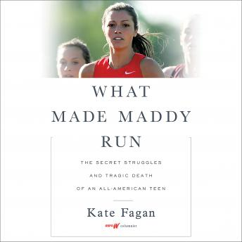 What Made Maddy Run: The Secret Struggles and Tragic Death of an All-American Teen, Kate Fagan