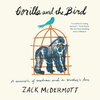 Download Gorilla and the Bird: A Memoir of Madness and a Mother's Love by Zack McDermott