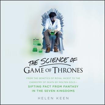 The Science of Game of Thrones: From the genetics of royal incest to the chemistry of death by molten gold – sifting fact from fantasy in the Seven Kingdoms
