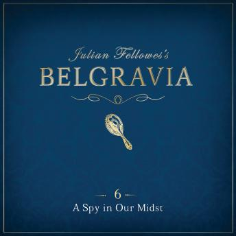Julian Fellowes's Belgravia Episode 6: A Spy in our Midst