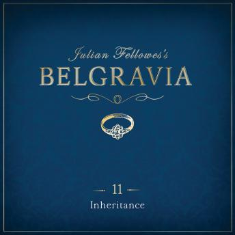 Julian Fellowes's Belgravia Episode 11: Inheritance, Julian Fellowes