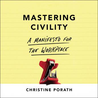 Mastering Civility: A Manifesto for the Workplace, Christine Porath