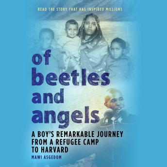 Of Beetles and Angels: A Boy's Remarkable Journey from a Refugee Camp to Harvard, Mawi Asgedom