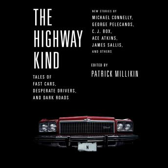 Highway Kind: Tales of Fast Cars,  Desperate Drivers,  and Dark Roads: Original Stories by Michael Connelly, George Pelecanos, C. J.  Box, Diana Gabaldon, Ace Atkins & Others, Patrick Millikin