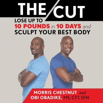 Cut: Lose Up to 10 Pounds in 10 Days and Sculpt Your Best Body, Obi Obadike, Morris Chestnut