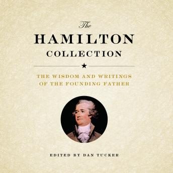 Hamilton Collection: The Wisdom and Writings of the Founding Father, Dan Tucker