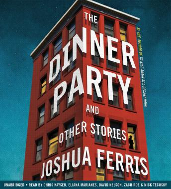 Dinner Party: Stories, Joshua Ferris