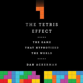 Tetris Effect: The Game That Hypnotized the World, Dan Ackerman