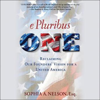 E Pluribus ONE :Reclaiming Our Founders' Vision for a United America, Sophia A. Nelson