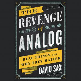 Revenge of Analog: Real Things and Why They Matter, David Sax