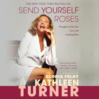 Send Yourself Roses: Thoughts on My Life, Love, and Leading Roles, Kathleen Turner