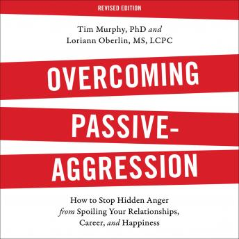 Overcoming Passive-Aggression, Revised Edition :How to Stop Hidden Anger from Spoiling Your Relationships, Career, and Happiness, Loriann Oberlin, Tim Murphy