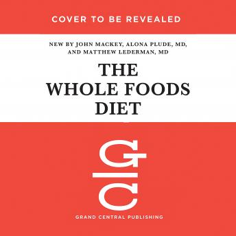 Whole Foods Diet: The Lifesaving Plan for Health and Longevity, Matthew Lederman, Alona Pulde, John Mackey