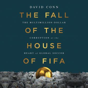 Download Fall of the House of FIFA: The Multimillion-Dollar Corruption at the Heart of Global Soccer by David Conn