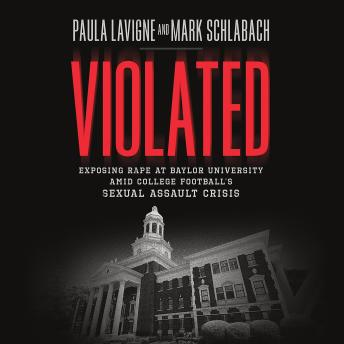 Violated: Exposing Rape at Baylor University amid College Football's Sexual Assault Crisis, Paula LaVigne, Mark Schlabach