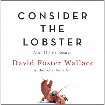 Download Consider the Lobster (A Story from Consider the Lobster): And Other Essays by David Foster Wallace