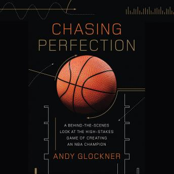 Download Chasing Perfection: A Behind-the-Scenes Look at the High-Stakes Game of Creating an NBA Champion by Andy Glockner
