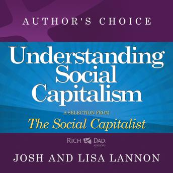 Understanding Social Capitalism: A Selection from Rich Dad Advisors: The Social Capitalist, Lisa Lannon, Josh Lannon