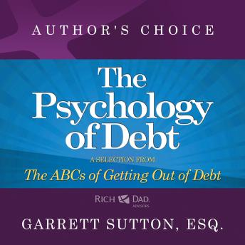 Psychology of Debt: A Selection from Rich Dad Advisors: The ABCs of Getting Out of Debt, Garrett Sutton