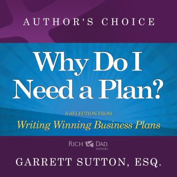 Why Do I Need a Plan?: A Selection from Rich Dad Advisors: Writing Winning Business Plans, Garrett Sutton