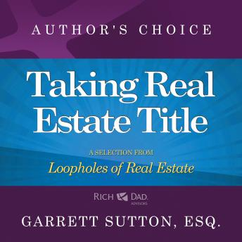 Download Taking Real Estate Title: A Selection from Rich Dad Advisors: Loopholes of Real Estate by Garrett Sutton