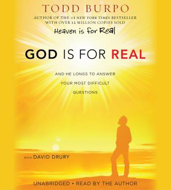 God Is for Real: And He Longs to Answer Your Most Difficult Questions, David Drury, Todd Burpo