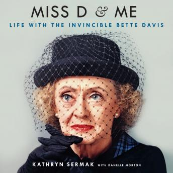 Miss D and Me: Life with the Invincible Bette Davis, Kathryn Sermak, Danelle Morton