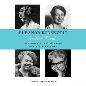 Eleanor Roosevelt: In Her Words: The Letters, Speeches, and Articles of the World's Most Admired Woman