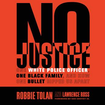 No Justice: One White Police Officer, One Black Family, and How One Bullet Ripped Us Apart, Robbie Tolan, Lawrence Ross