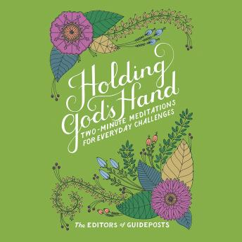 Holding God's Hand: Two-Minute Meditations for Everyday Challenges, The Editors of Guideposts
