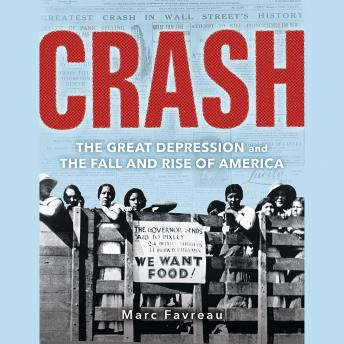 Crash: The Great Depression and the Fall and Rise of America
