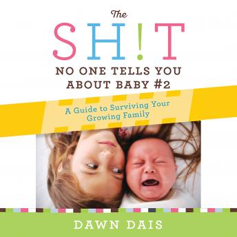 Sh!t No One Tells You About Baby #2: A Guide To Surviving Your Growing Family, Dawn Dais