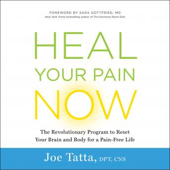 Heal Your Pain Now : The Revolutionary Program to Reset Your Brain and Body for a Pain-Free Life, Joe Tatta